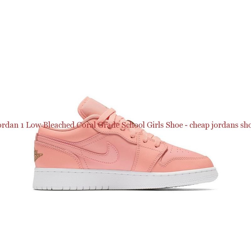 finest selection 0f222 1d5b3 Original Jordan 1 Low Bleached Coral Grade School Girls Shoe - cheap  jordans shoes - S0141